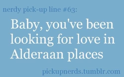 Nerd pickup lines Alderaan